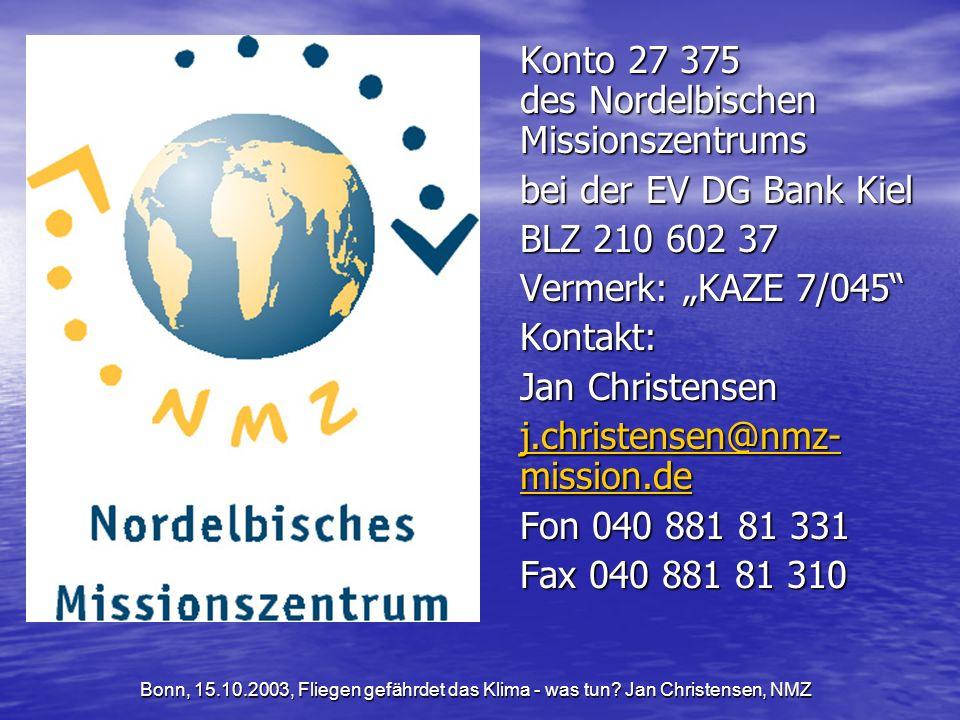 Konto 27 375 des Nordelbischen Missionszentrums bei der EV DG Bank Kiel BLZ 210 602 37 Vermerk: KAZE 7/045 Kontakt: Jan Christensen j.christensen@nmz- mission.de j.christensen@nmz- mission.de Fon 040 881 81 331 Fax 040 881 81 310