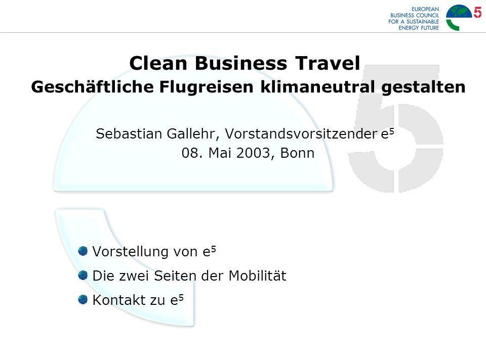 Clean Business Travel Geschäftliche Flugreisen klimaneutral gestalten Sebastian Gallehr, Vorstandsvorsitzender e 5 08.