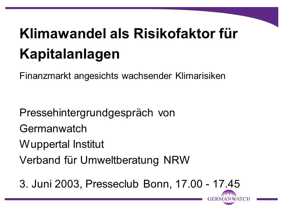 Klimawandel als Risikofaktor für Kapitalanlagen Finanzmarkt angesichts wachsender Klimarisiken Pressehintergrundgespräch von Germanwatch Wuppertal Ins