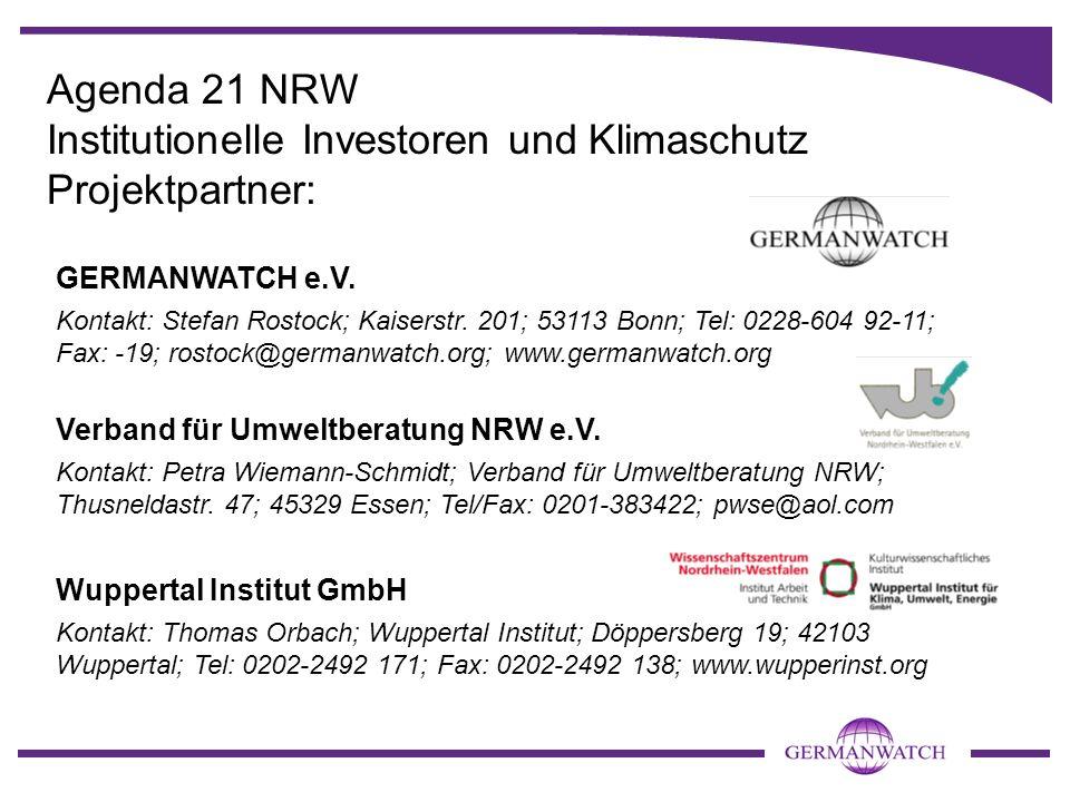 Agenda 21 NRW Institutionelle Investoren und Klimaschutz Projektpartner: GERMANWATCH e.V. Kontakt: Stefan Rostock; Kaiserstr. 201; 53113 Bonn; Tel: 02