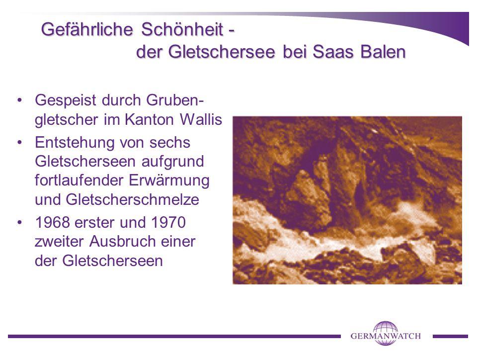 Gefährliche Schönheit - der Gletschersee bei Saas Balen Gespeist durch Gruben- gletscher im Kanton Wallis Entstehung von sechs Gletscherseen aufgrund fortlaufender Erwärmung und Gletscherschmelze 1968 erster und 1970 zweiter Ausbruch einer der Gletscherseen
