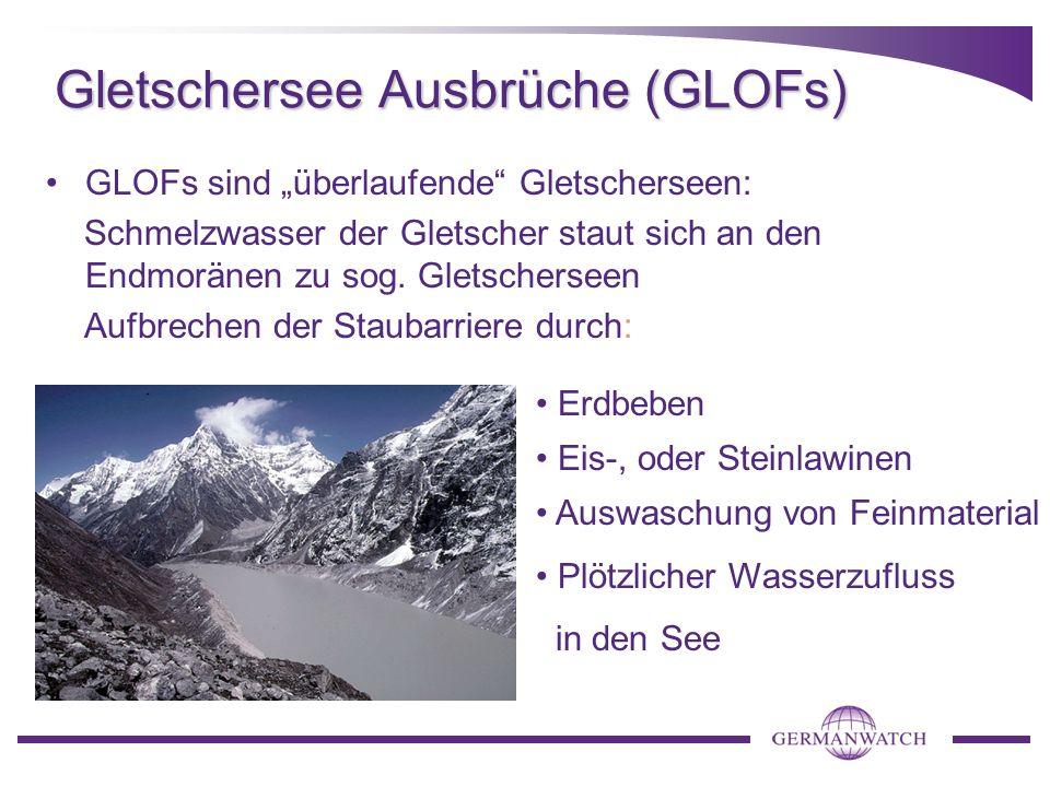 Gletschersee Ausbrüche (GLOFs) GLOFs sind überlaufende Gletscherseen: Schmelzwasser der Gletscher staut sich an den Endmoränen zu sog.