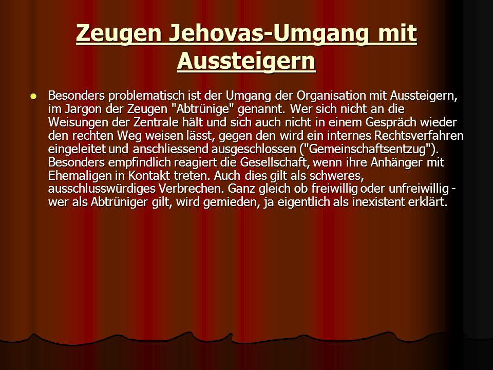 Zeugen Jehovas-Umgang mit Aussteigern Besonders problematisch ist der Umgang der Organisation mit Aussteigern, im Jargon der Zeugen