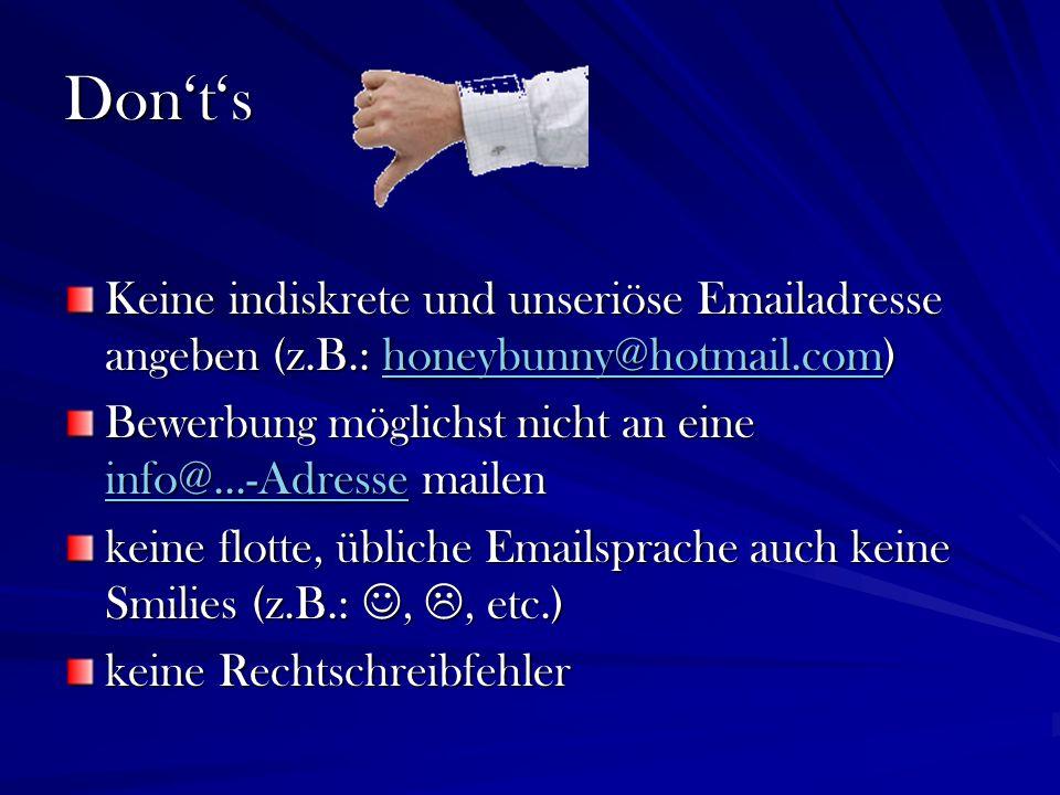 Donts Keine indiskrete und unseriöse Emailadresse angeben (z.B.: honeybunny@hotmail.com) honeybunny@hotmail.com Bewerbung möglichst nicht an eine info