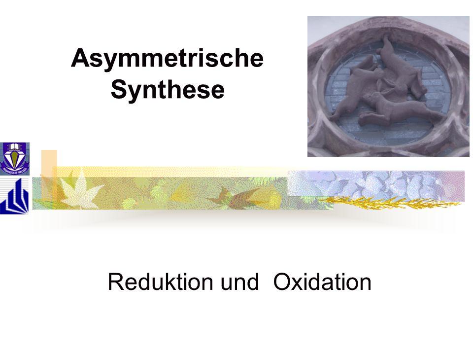 Asymmetrische Synthese Reduktion und Oxidation