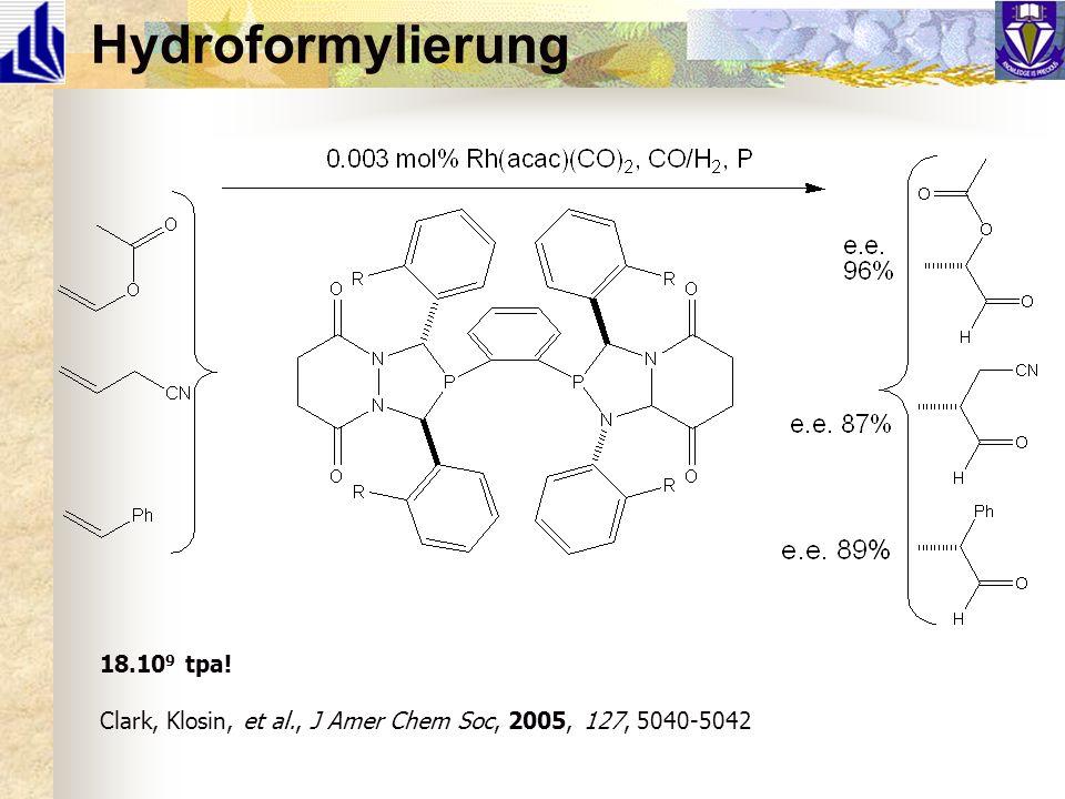 Hydroformylierung 18.10 9 tpa! Clark, Klosin, et al., J Amer Chem Soc, 2005, 127, 5040-5042