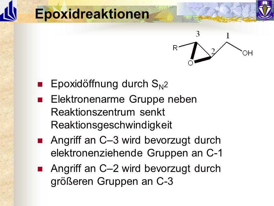 Epoxidreaktionen Epoxidöffnung durch S N 2 Elektronenarme Gruppe neben Reaktionszentrum senkt Reaktionsgeschwindigkeit Angriff an C–3 wird bevorzugt d