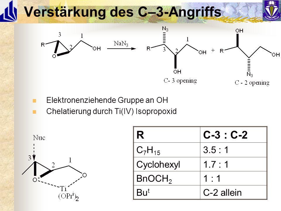 Verstärkung des C–3-Angriffs Elektronenziehende Gruppe an OH Chelatierung durch Ti(IV) Isopropoxid RC-3 : C-2 C 7 H 15 3.5 : 1 Cyclohexyl1.7 : 1 BnOCH