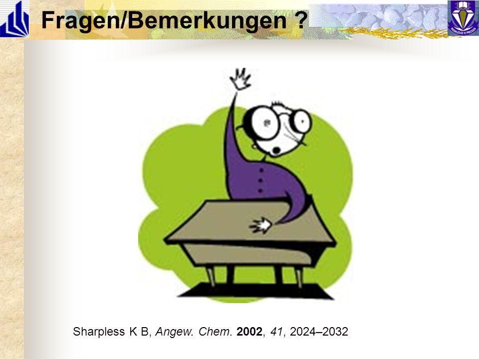 Fragen/Bemerkungen ? Sharpless K B, Angew. Chem. 2002, 41, 2024–2032