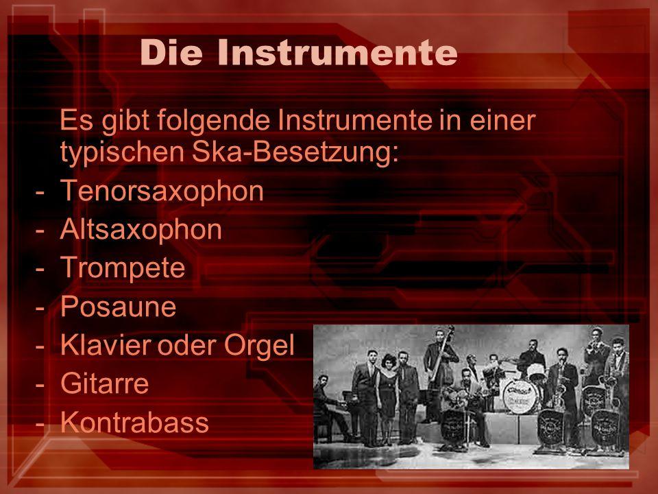 Die Instrumente Es gibt folgende Instrumente in einer typischen Ska-Besetzung: -Tenorsaxophon -Altsaxophon -Trompete -Posaune -Klavier oder Orgel -Git