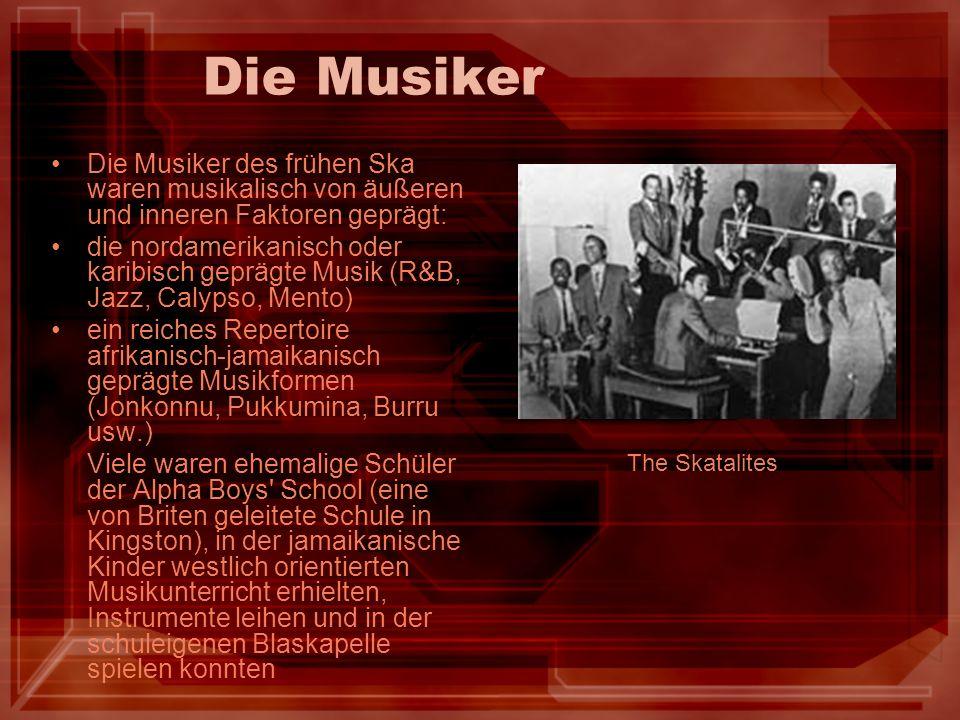 Die Musiker Die Musiker des frühen Ska waren musikalisch von äußeren und inneren Faktoren geprägt: die nordamerikanisch oder karibisch geprägte Musik