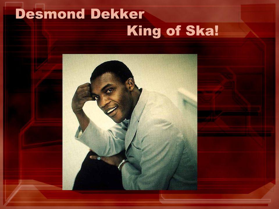 Desmond Dekker King of Ska!