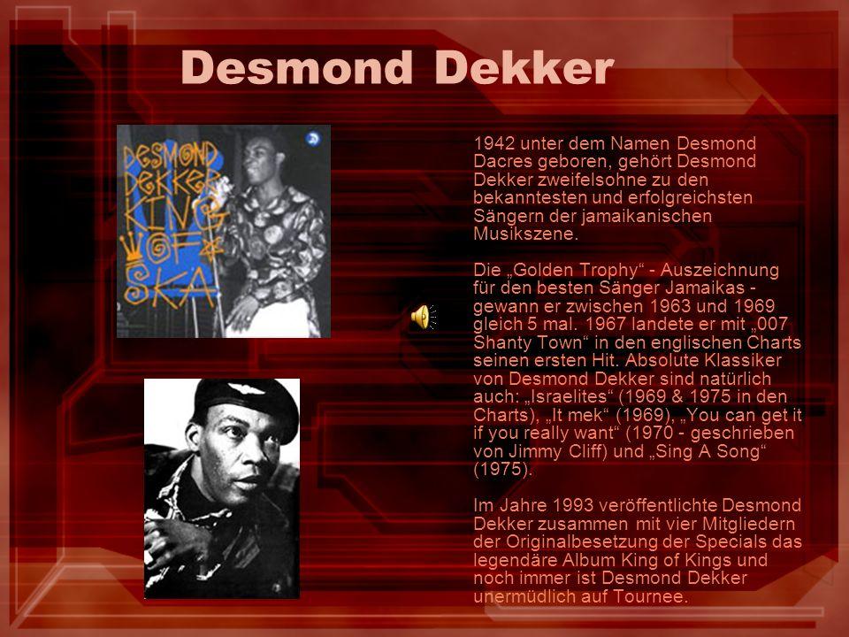 Desmond Dekker 1942 unter dem Namen Desmond Dacres geboren, gehört Desmond Dekker zweifelsohne zu den bekanntesten und erfolgreichsten Sängern der jam