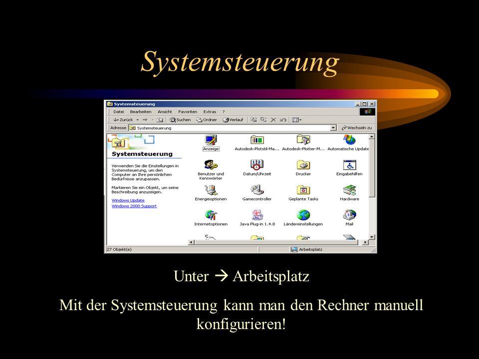 Systemsteuerung Unter Arbeitsplatz Mit der Systemsteuerung kann man den Rechner manuell konfigurieren!