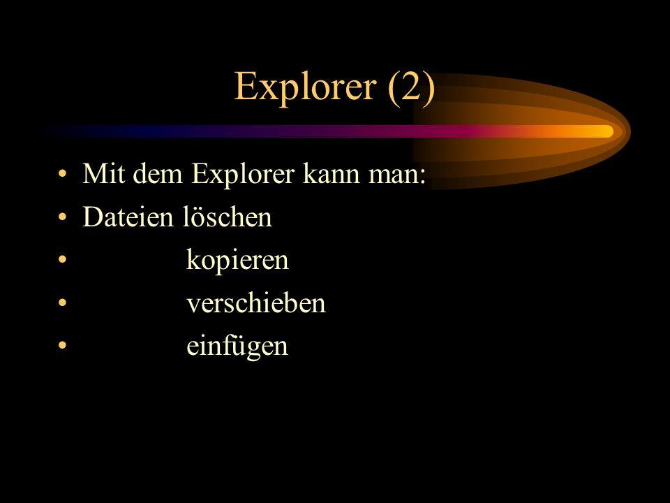 Explorer (2) Mit dem Explorer kann man: Dateien löschen kopieren verschieben einfügen