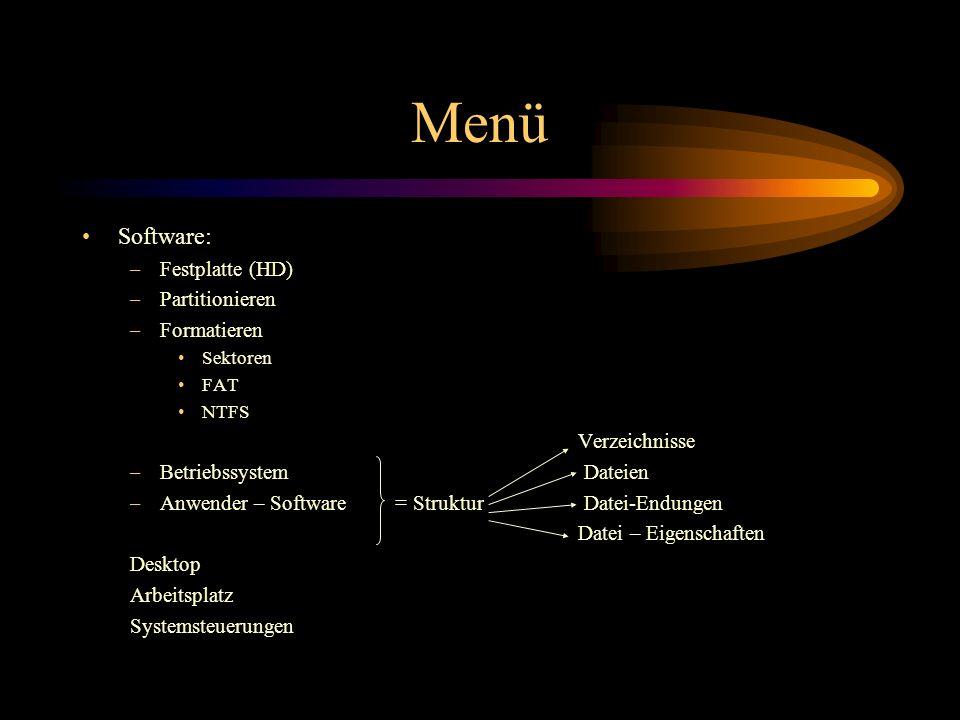 Menü Software: –Festplatte (HD) –Partitionieren –Formatieren Sektoren FAT NTFS Verzeichnisse –Betriebssystem Dateien –Anwender – Software = Struktur D