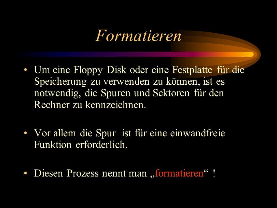Formatieren Um eine Floppy Disk oder eine Festplatte für die Speicherung zu verwenden zu können, ist es notwendig, die Spuren und Sektoren für den Rec