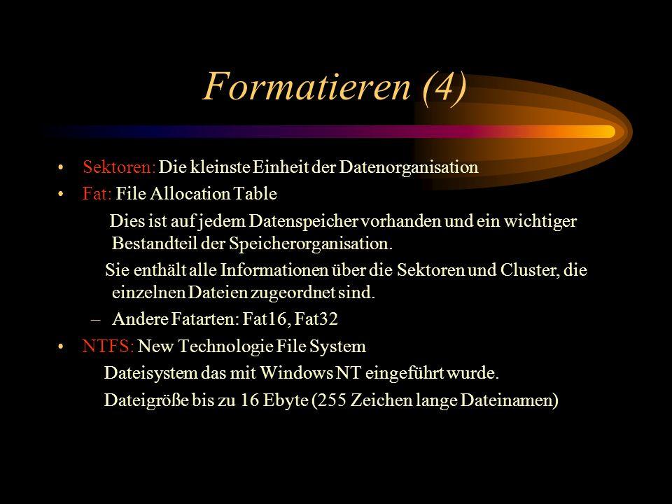 Formatieren (4) Sektoren: Die kleinste Einheit der Datenorganisation Fat: File Allocation Table Dies ist auf jedem Datenspeicher vorhanden und ein wic