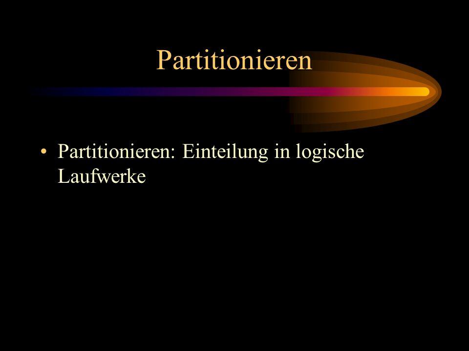 Partitionieren Partitionieren: Einteilung in logische Laufwerke