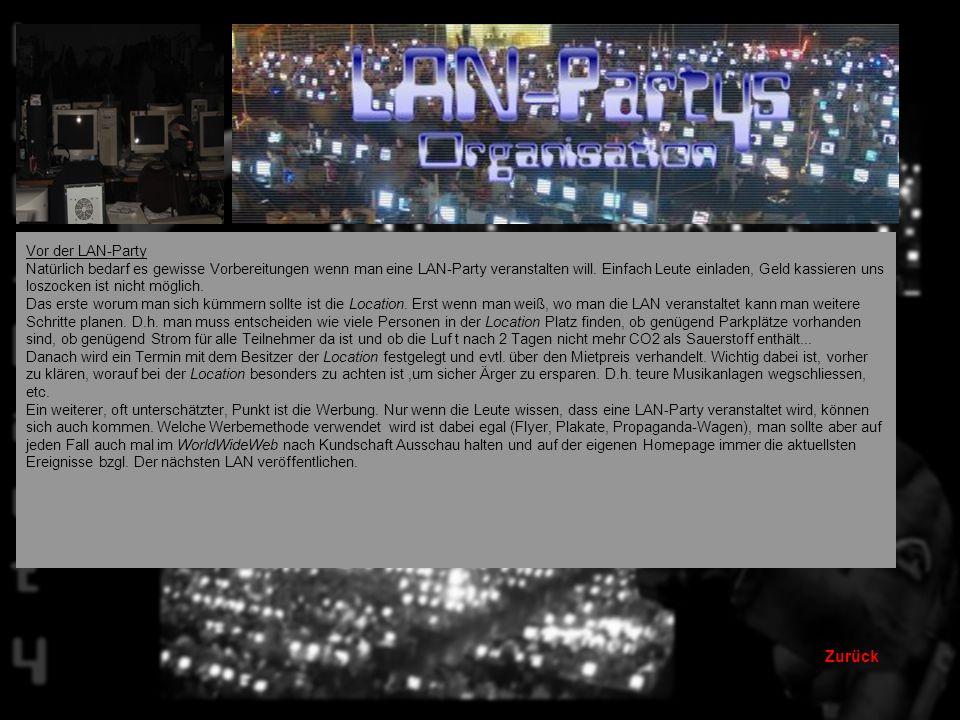 Zurück Organisation von LAN-Partys Wie schon im Tutorial kurz erwähnt, veranstalten die Spieler eine LAN-Party nicht selbst, sondern sogenannte Orga-Teams besorgen die Location, Strom, Catering, administrieren das Netzwerk und veranstalten Turniere.