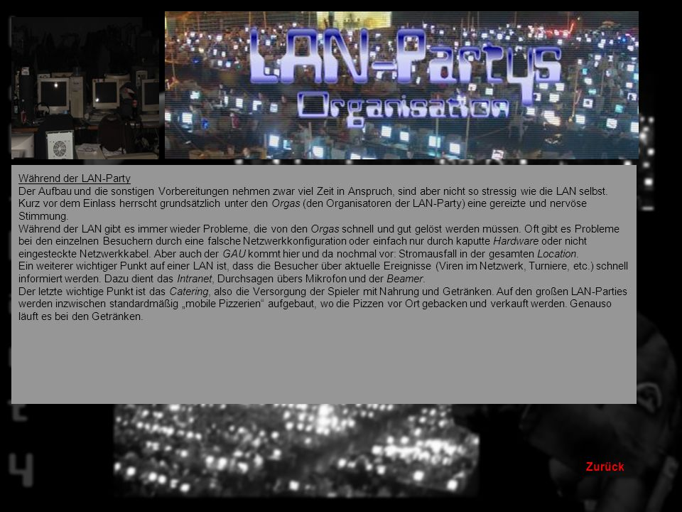 Zurück Vor der LAN-Party Natürlich bedarf es gewisse Vorbereitungen wenn man eine LAN-Party veranstalten will.