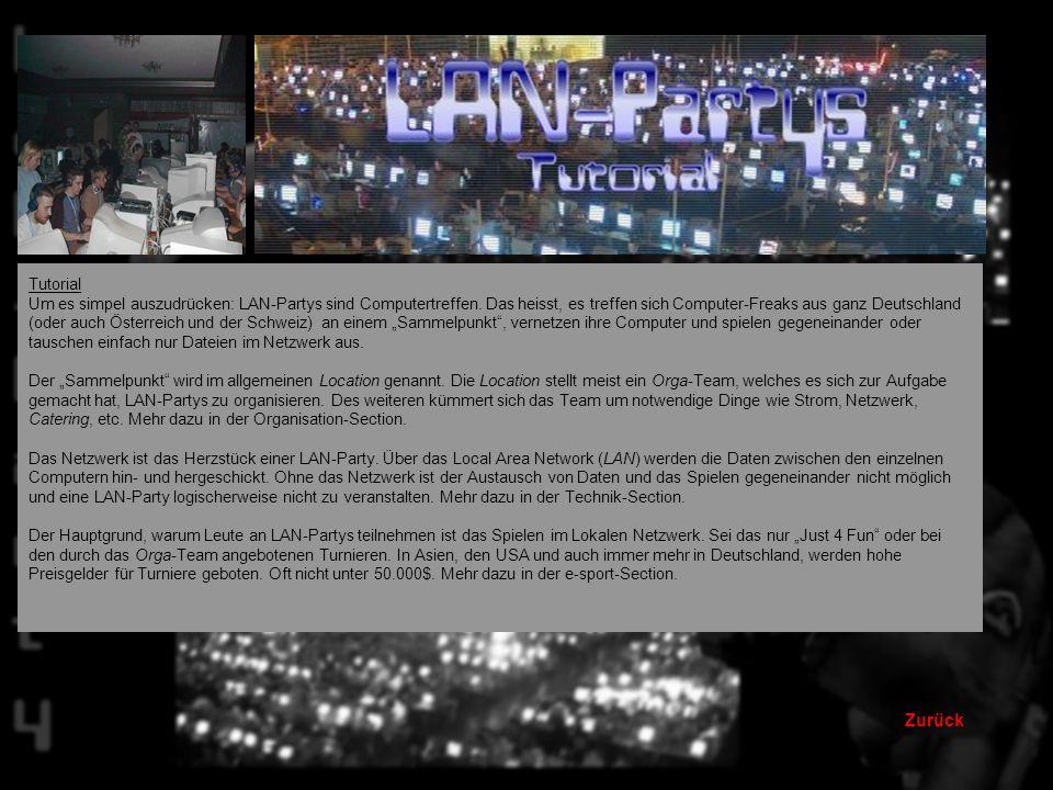 Technik Tutorial: hier wird erklärt, was LAN-Parties überhaupt sind Geschichte: hier wird auf die Geschichte und Entwicklung der LAN-Parties näher ein