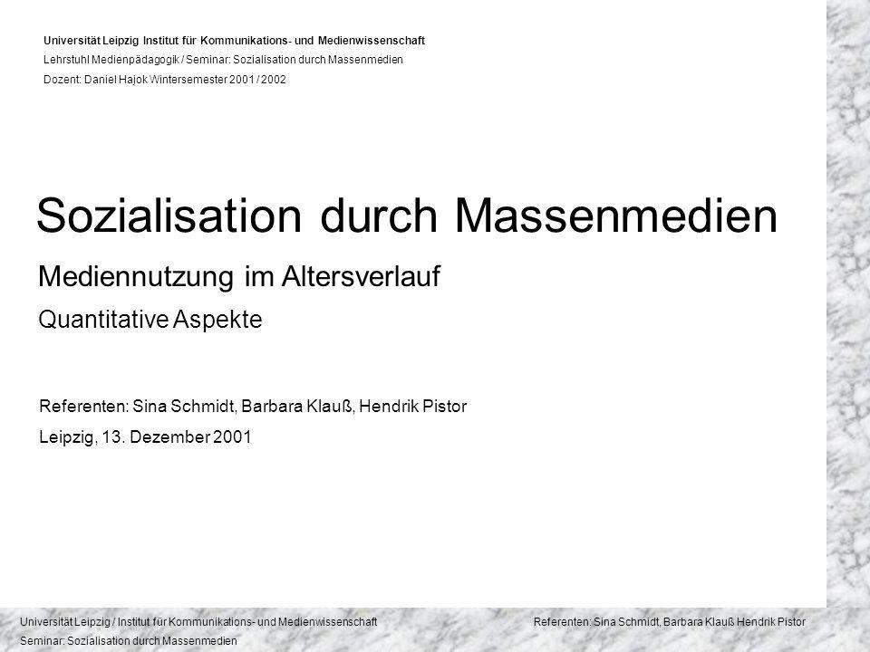 Universität Leipzig / Institut für Kommunikations- und Medienwissenschaft Referenten: Sina Schmidt, Barbara Klauß, Hendrik Pistor Seminar: Sozialisation durch Massenmedien 5.