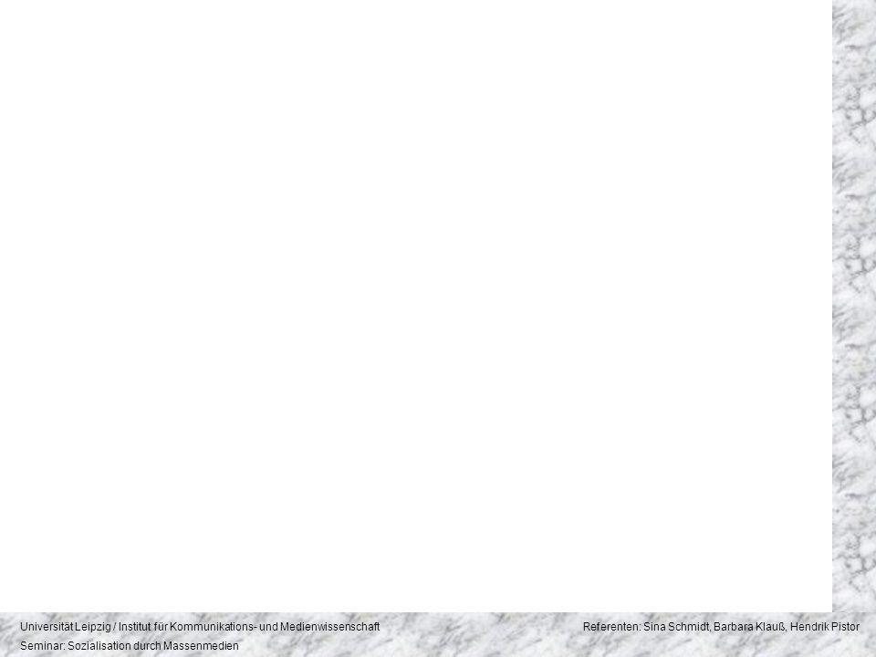Universität Leipzig / Institut für Kommunikations- und Medienwissenschaft Referenten: Sina Schmidt, Barbara Klauß, Hendrik Pistor Seminar: Sozialisation durch Massenmedien 7.