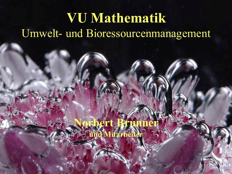 VU Mathematik Umwelt- und Bioressourcenmanagement Norbert Brunner und Mitarbeiter