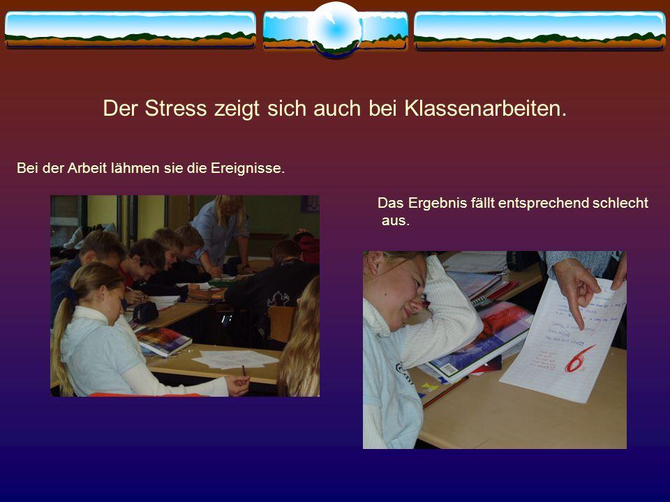 Der Stress zeigt sich auch bei Klassenarbeiten. Bei der Arbeit lähmen sie die Ereignisse. Das Ergebnis fällt entsprechend schlecht aus.