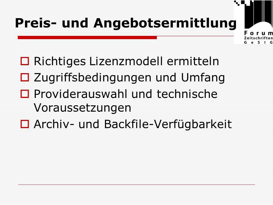 Preis- und Angebotsermittlung Richtiges Lizenzmodell ermitteln Zugriffsbedingungen und Umfang Providerauswahl und technische Voraussetzungen Archiv- und Backfile-Verfügbarkeit