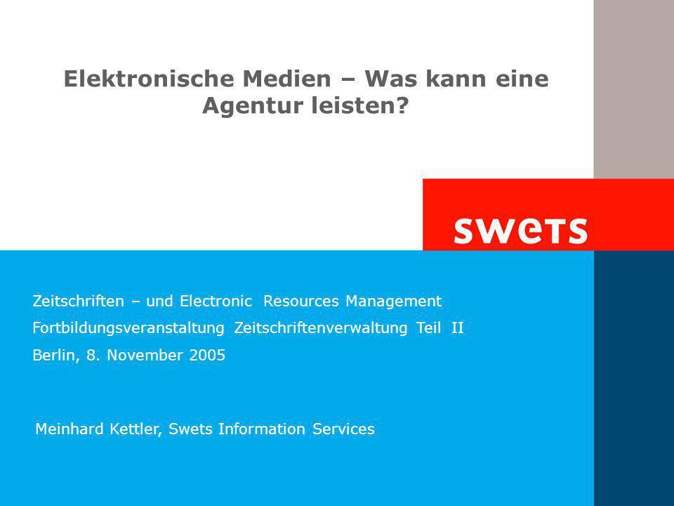 Meinhard Kettler, Swets Information Services Elektronische Medien – Was kann eine Agentur leisten? Zeitschriften – und Electronic Resources Management