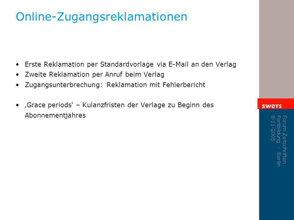 Forum Zeitschriften Fortbildung - Berlin 8-11-2005 Online-Zugangsreklamationen Erste Reklamation per Standardvorlage via E-Mail an den Verlag Zweite R