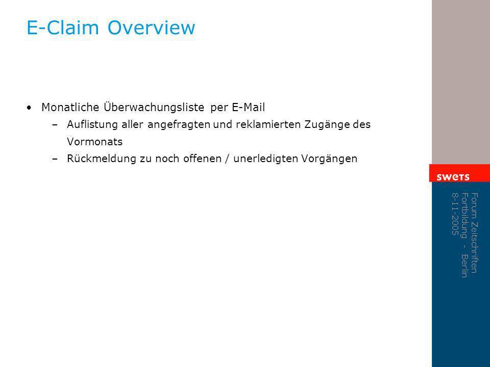 Forum Zeitschriften Fortbildung - Berlin 8-11-2005 E-Claim Overview Monatliche Überwachungsliste per E-Mail –Auflistung aller angefragten und reklamie