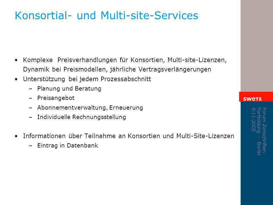 Forum Zeitschriften Fortbildung - Berlin 8-11-2005 Konsortial- und Multi-site-Services Komplexe Preisverhandlungen für Konsortien, Multi-site-Lizenzen