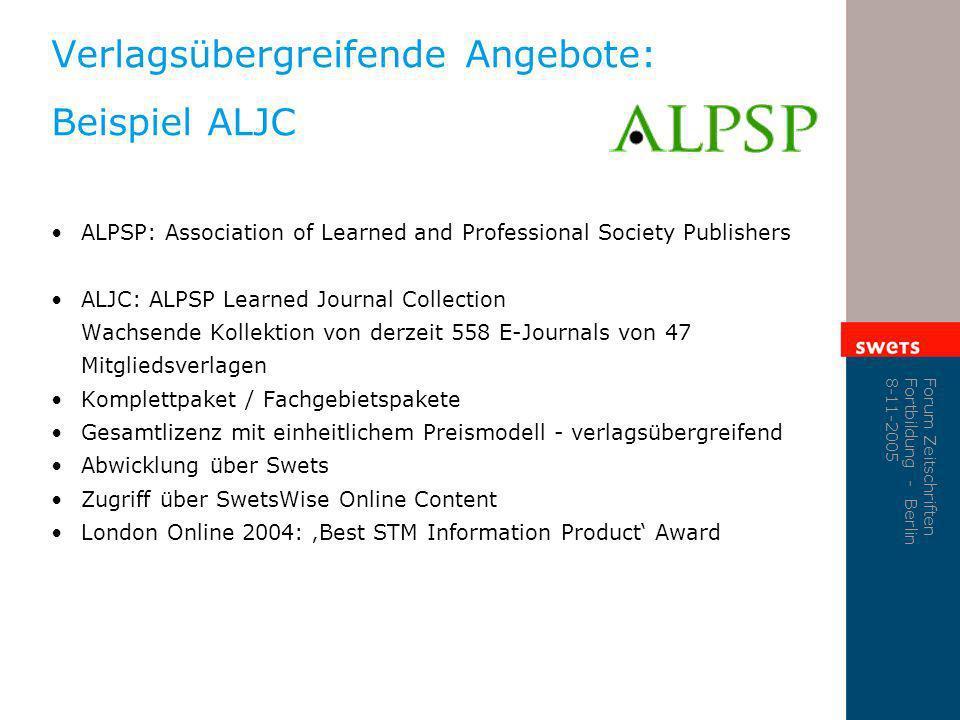 Forum Zeitschriften Fortbildung - Berlin 8-11-2005 Verlagsübergreifende Angebote: Beispiel ALJC ALPSP: Association of Learned and Professional Society