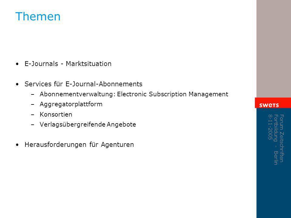 Forum Zeitschriften Fortbildung - Berlin 8-11-2005 Themen E-Journals - Marktsituation Services für E-Journal-Abonnements –Abonnementverwaltung: Electr