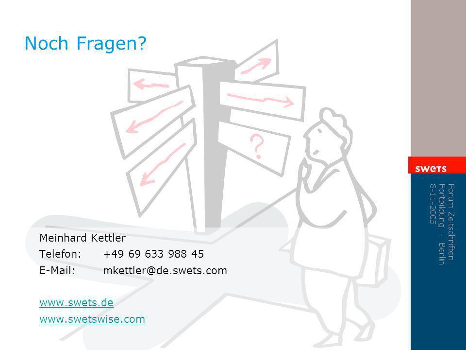 Forum Zeitschriften Fortbildung - Berlin 8-11-2005 Noch Fragen? Meinhard Kettler Telefon:+49 69 633 988 45 E-Mail:mkettler@de.swets.com www.swets.de w