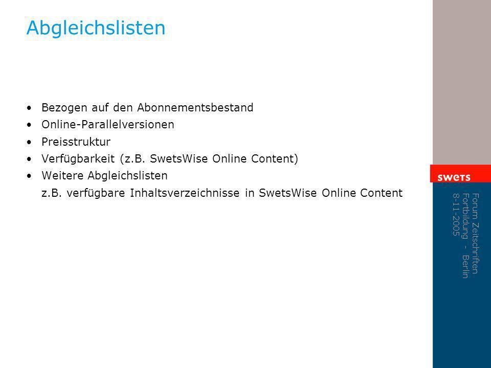 Forum Zeitschriften Fortbildung - Berlin 8-11-2005 Abgleichslisten Bezogen auf den Abonnementsbestand Online-Parallelversionen Preisstruktur Verfügbar