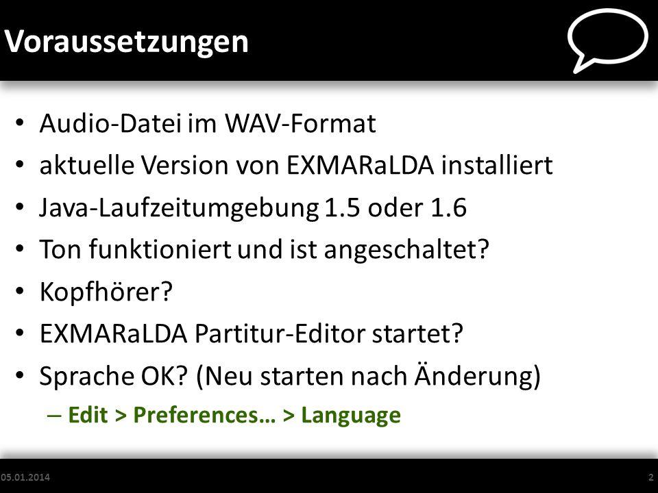 Voraussetzungen Audio-Datei im WAV-Format aktuelle Version von EXMARaLDA installiert Java-Laufzeitumgebung 1.5 oder 1.6 Ton funktioniert und ist anges