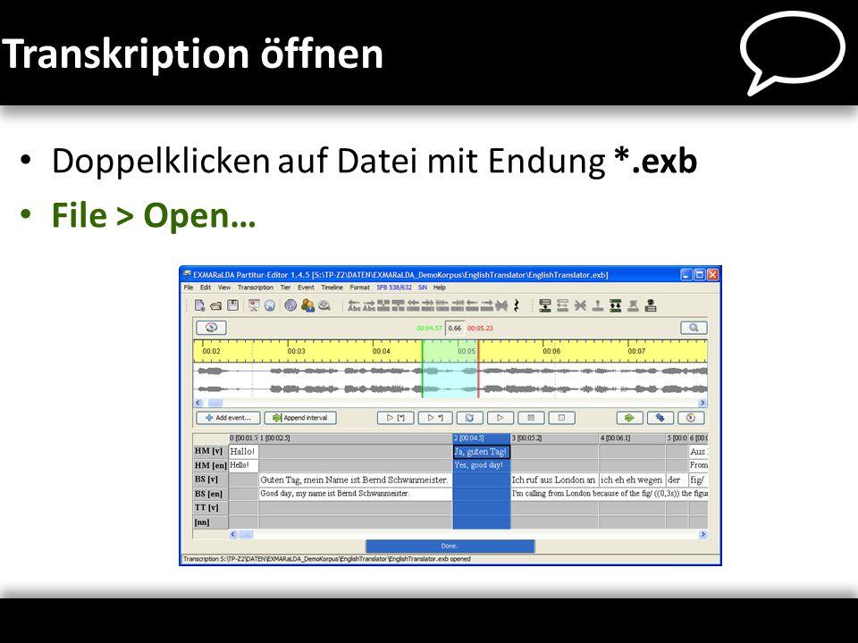 Transkription öffnen Doppelklicken auf Datei mit Endung *.exb File > Open…