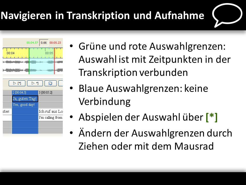 Navigieren in Transkription und Aufnahme Grüne und rote Auswahlgrenzen: Auswahl ist mit Zeitpunkten in der Transkription verbunden Blaue Auswahlgrenze