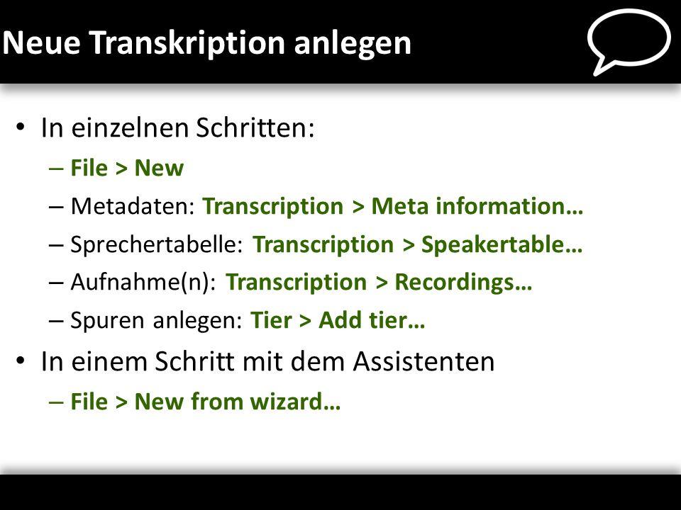 Neue Transkription anlegen In einzelnen Schritten: – File > New – Metadaten: Transcription > Meta information… – Sprechertabelle: Transcription > Spea