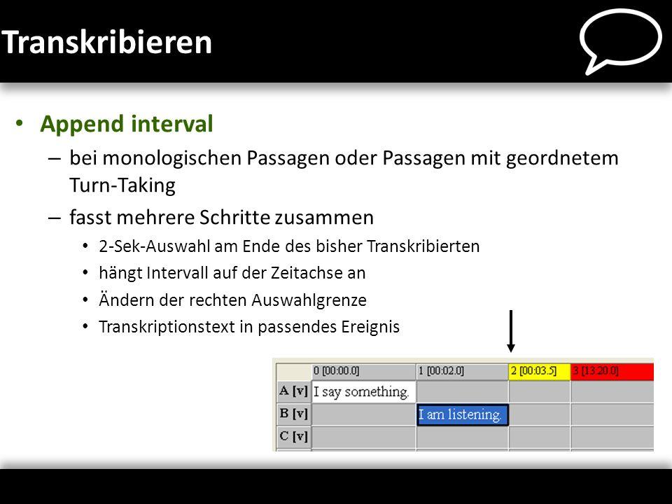 Transkribieren Append interval – bei monologischen Passagen oder Passagen mit geordnetem Turn-Taking – fasst mehrere Schritte zusammen 2-Sek-Auswahl a
