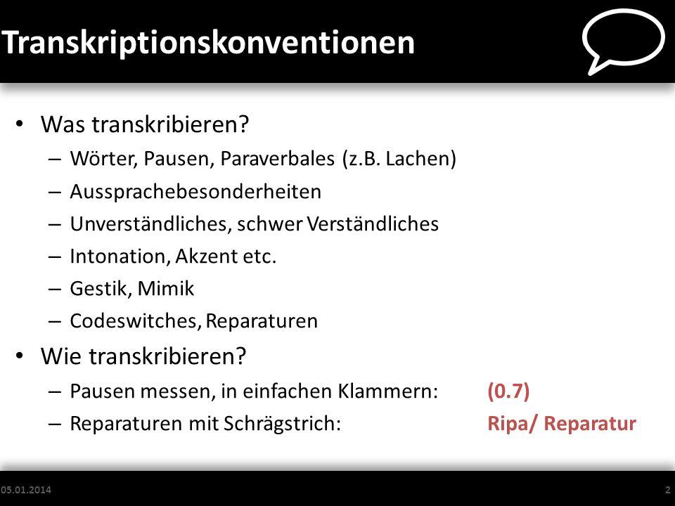 Transkriptionskonventionen Was transkribieren? – Wörter, Pausen, Paraverbales (z.B. Lachen) – Aussprachebesonderheiten – Unverständliches, schwer Vers