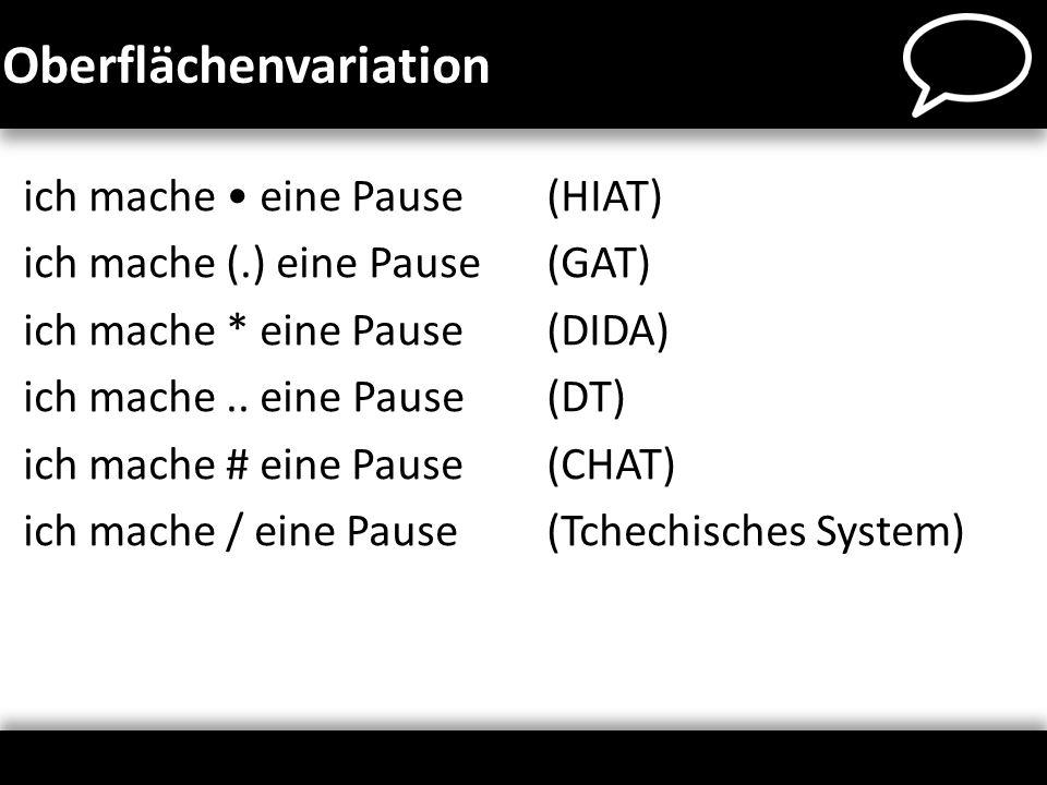 Oberflächenvariation ich mache eine Pause(HIAT) ich mache (.) eine Pause(GAT) ich mache * eine Pause(DIDA) ich mache.. eine Pause(DT) ich mache # eine