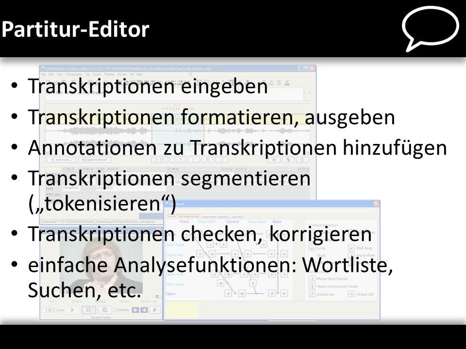 Transkriptionen eingeben Transkriptionen formatieren, ausgeben Annotationen zu Transkriptionen hinzufügen Transkriptionen segmentieren (tokenisieren)