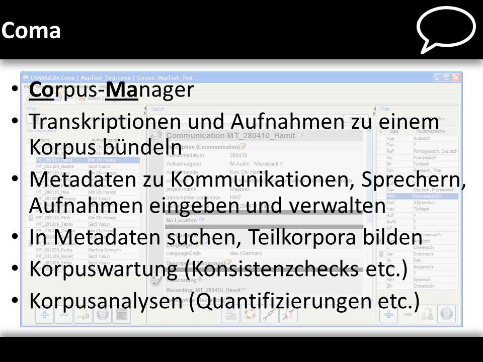 Corpus-Manager Transkriptionen und Aufnahmen zu einem Korpus bündeln Metadaten zu Kommunikationen, Sprechern, Aufnahmen eingeben und verwalten In Meta