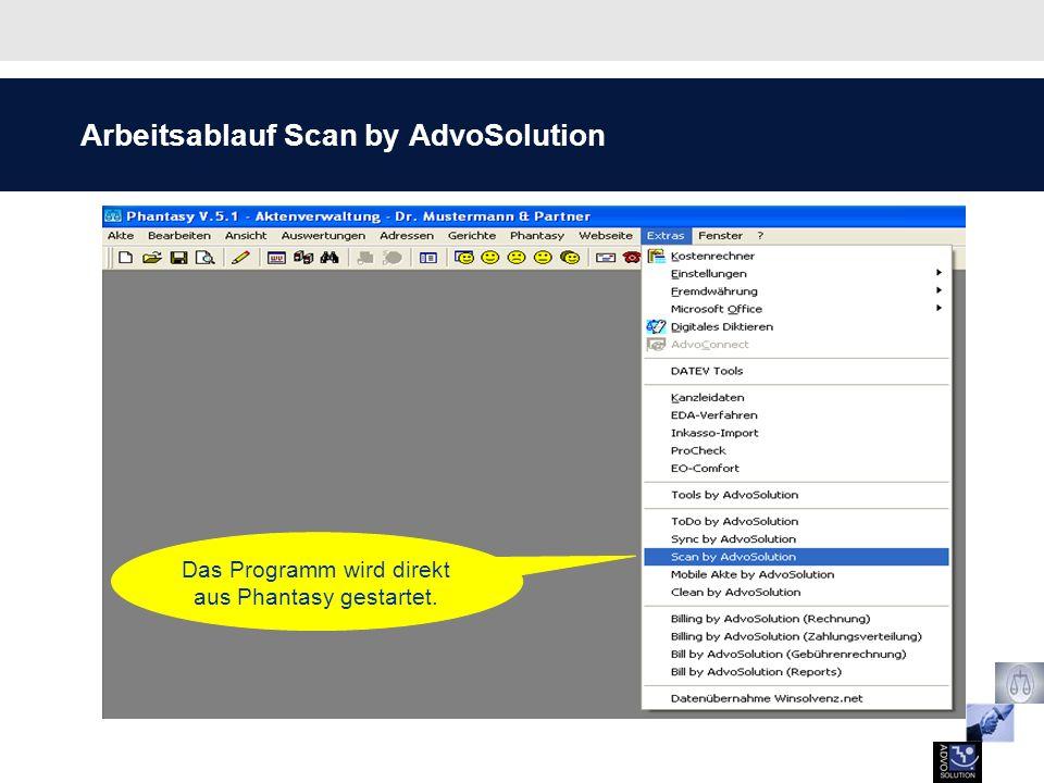 Arbeitsablauf Scan by AdvoSolution Das Programm wird direkt aus Phantasy gestartet.
