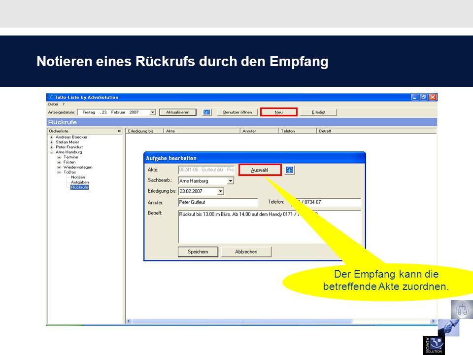 Notieren eines Rückrufs durch den Empfang Der Empfang kann die betreffende Akte zuordnen.